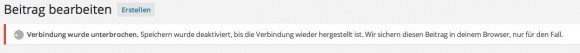 WordPress: Verbindung wurde unterbrochen. Speichern wurde deaktiviert, bis die Verbindung wiederhergestellt ist. Wir sichern diesen Beitrag in Deinem Browser, nur für den Fall