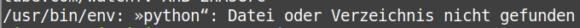 """/usr/bin/env: »python"""": Datei oder Verzeichnis nicht gefunden"""